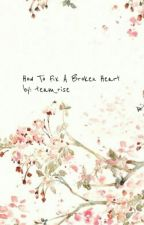 How To Fix A Broken Heart by team_rise