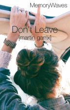 Don't Leave [martin garrix] by memorywaves