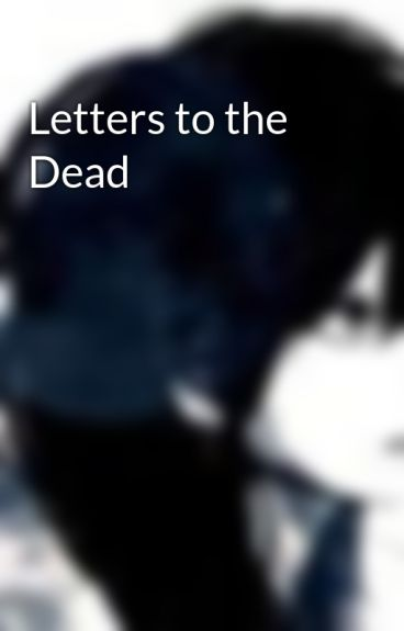 Letters to the Dead by RosemarieHathaway