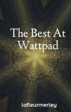 The Best At Wattpad by lovemusics7