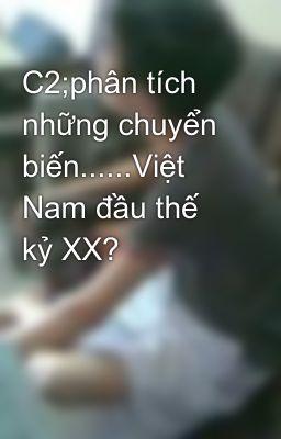C2;phân tích những chuyển biến......Việt Nam đầu thế kỷ XX?