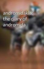 andromidakia: the diary of andromida by Shadowthorn