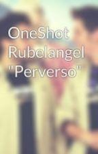 """OneShot Rubelangel """"Perverso"""" by LaRabosOMG"""