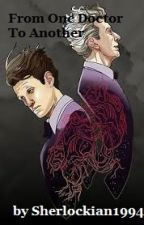 From One Doctor To Another(A Doctor Who Fan-fiction) = On Hiatus by Sherlockian1994