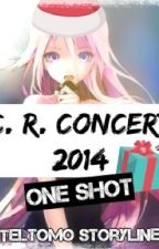 C.R. Concert 2014 (ONE SHOT) by TelTomo