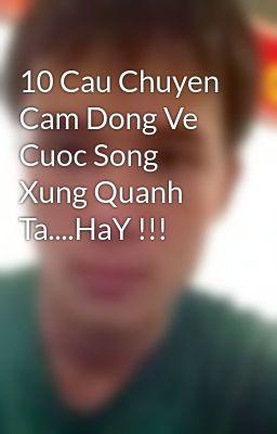 10 Cau Chuyen Cam Dong Ve Cuoc Song Xung Quanh Ta....HaY !!!