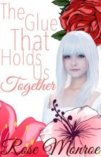 The Glue That Holds Us Together (Editing) by RoseAnneMonroe