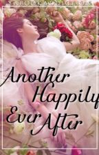 Another Happily Ever After (Book 4 in the Selection Fanfiction Series) by yabookaddiction