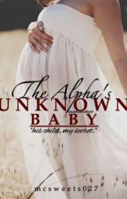 The Alpha Unknown Baby by mcsweets027