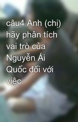 câu4 Anh (chị) hãy phân tích vai trò của Nguyễn Ái Quốc đối với việc