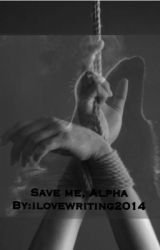 Save Me  Alpha by ilovewriting201