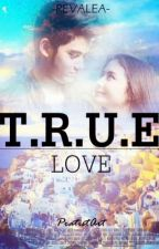TRUE LOVE! by RevaleaMaliha