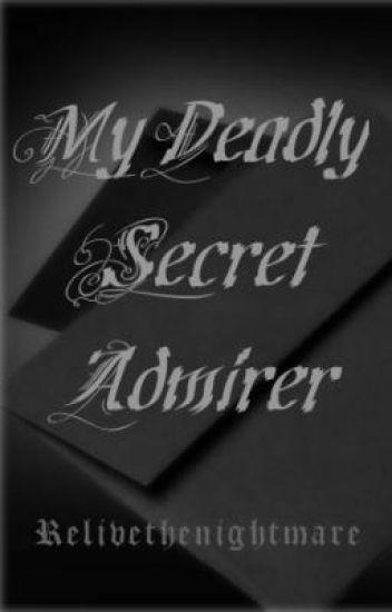 My Deadly Secret Admirer..
