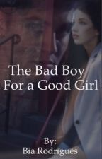 The bad boy for a good girl by BiarodriguesIM5