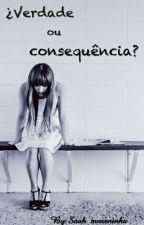 ¿verdade ou consequência? by Saah_moreninha