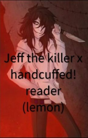 Creepypasta x Reader lemons - jeff the killer x reader WARNING