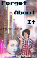 Forget About It [Alex Gaskarth] by thebabblingbrook