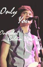 Only you -  (ONE SHOT, Calum Hood y tu) by Emma-5sos