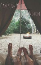 Camping With A Moron ( A Student/Teacher Story) by peacefullyawaken