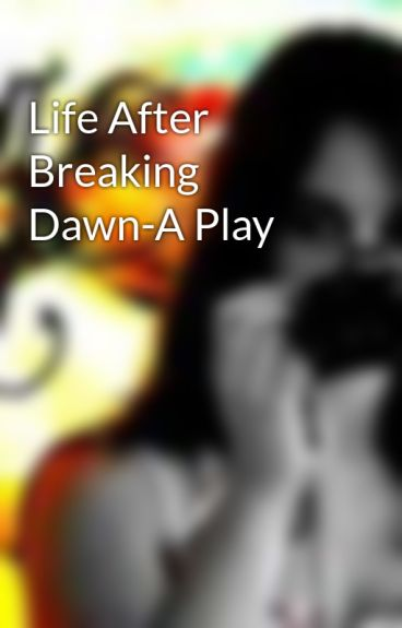 Life After Breaking Dawn-A Play by Unknown2me
