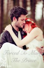 Forced To Marry The Prince (Book One Of The Princess Game) by intimacyirwin_