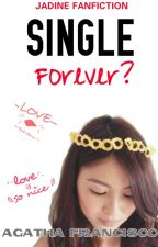 Single Forever? [JaDine FanFic] by MsWinx_38