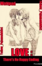 LOVE: There's no Happy Ending [Short Story] by Yellow_Pajacas