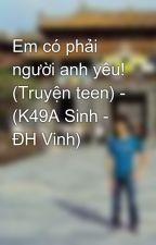 Em có phải người anh yêu! (Truyện teen) - (K49A Sinh - ĐH Vinh) by quangxuyen88