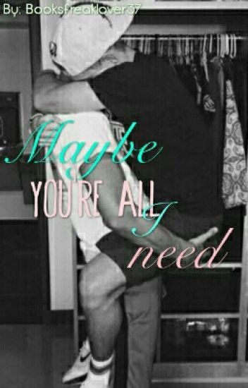 Maybe you're all I Need(bxb)
