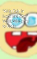 """All is Fair in Love and War"" Well  Welcome to Both by TearsOfJoy"