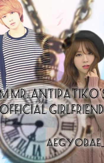 I'm Mr.Antipatiko's Official Girlfriend [UNEDITED VERSION]