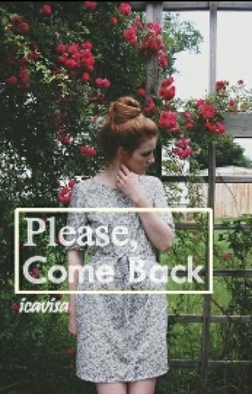 Please come back...