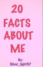 20 Facts About Me by Silver_light97