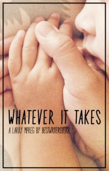Whatever It Takes ~ larry mpreg au