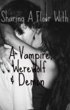 Sharing A Floor With a Vampire, Werewolf and Demon by xoxdeannaxox