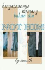 Not Him by ssarath