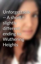 Unforgettable -- A short, slightly different ending to Wuthering Heights by luckycharms