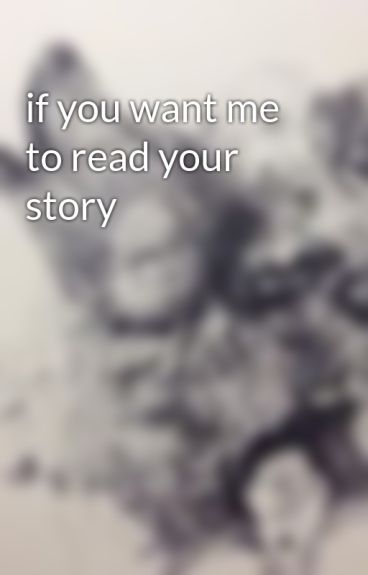 if you want me to read your story by _livetodreamm