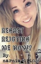 Regret Rejecting Me Now? by narniagirl02