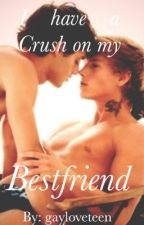 I have a crush on my best friend (gaylove) by gayloveteen