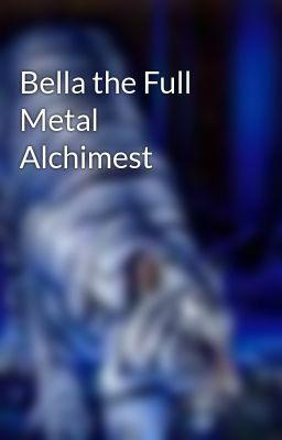 Bella the Full Metal Alchimest