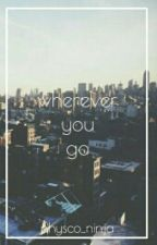 Wherever You Go (Sequel to Whatever Falls, Breaks) by physco_ninja