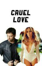 Cruel Love by jlover_denni