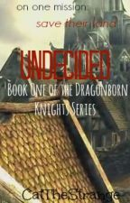 Undecided- Book 1 of the Dragonborn Knights Trilogy by ThatNerdyCat15