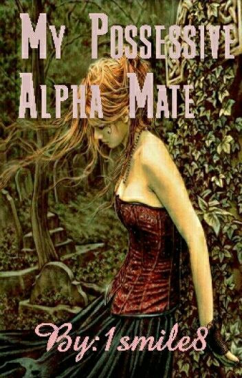 My Possessive Alpha mate (Book 1)