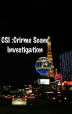 C.S.I:Crime Scene Investigation by nicolestokes52