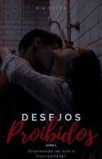 Desejos Proibidos - Livro 1  by BiaPSouza