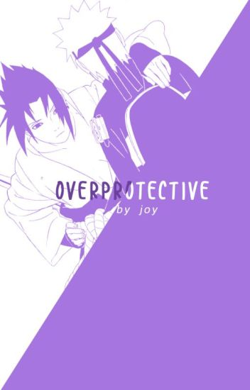 Over-Protective (NejixReaderxSasuke)