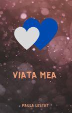 Viata mea by PaulaLestat