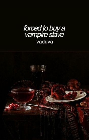 Forced To Buy A Vampire Slave